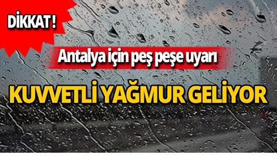 Antalya için peş peşe uyarı: kuvvetli yağış bekleniyor!