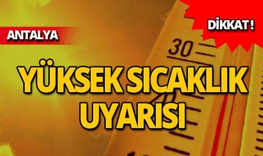 Meteoroloji Antalya'yı uyardı: Sıcaklık artıyor!