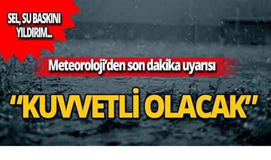 Meteoroloji'den son dakika uyarısı: Kuvvetli olacak!