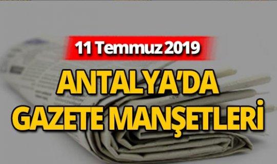11 Temmuz 2019 Antalya'nın yerel gazete manşetleri