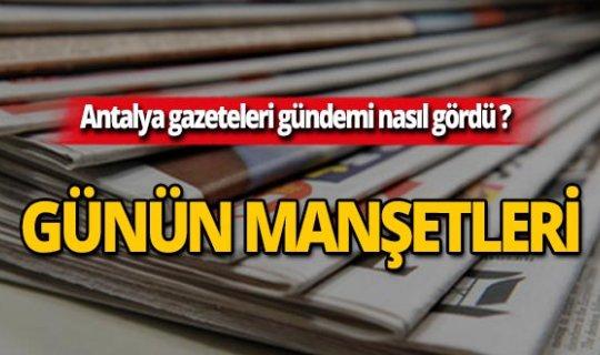 17 Temmuz 2019 Antalya'nın yerel gazete manşetleri