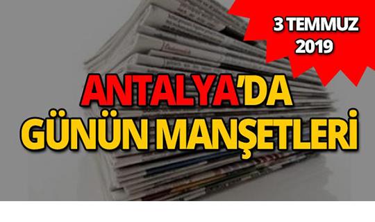 3 Temmuz 2019 Antalya'nın yerel gazete manşetleri