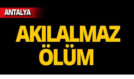 Antalya'da şoke eden ölüm