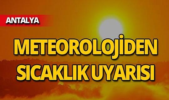 Antalya için kritik sıcaklık uyarısı!