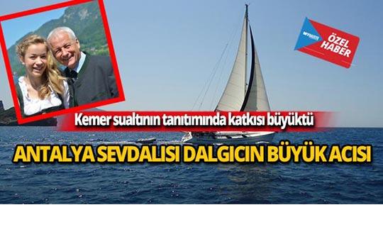 Antalya sevdalısı dalgıcın büyük acısı!