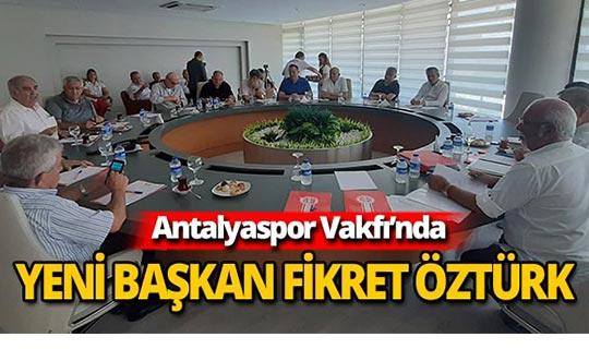 Antalyaspor Vakıf Başkanlığı'na Fikret Öztürk seçildi