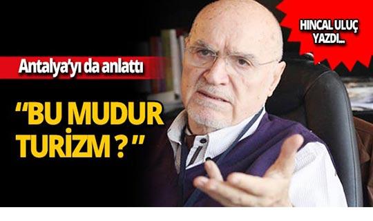 """Hıncal Uluç yazdı: """"Antalya'da dünya çapındaki müzeye giden yok!"""""""