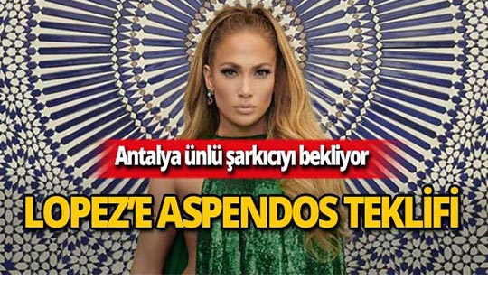 Jennifer Lopez'e Aspendos teklifi!
