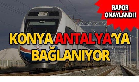 Konya Antalya'ya hızlı trenle bağlanıyor!