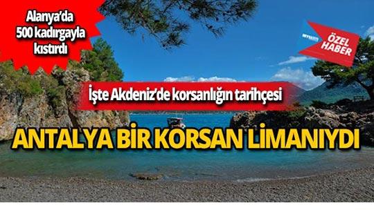 Antalya bir korsan limanıydı!