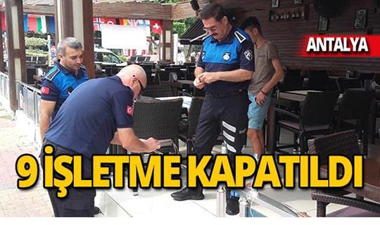 Antalya'da 9 iş yeri mühürlendi!