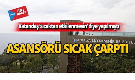 Antalya'da asansörü sıcak çarptı!