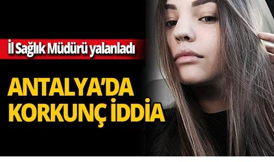 Antalya İl Sağlık Müdürlüğü korkunç iddiayı yalanladı!