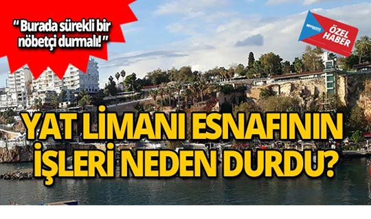 Antalya Yat Limanı esnafının işleri neden durdu?