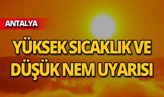Antalyalılar dikkat! Yüksek sıcaklık ve düşük nem uyarısı