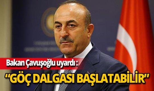 Bakan Çavuşoğlu'ndan İdlib uyarısı