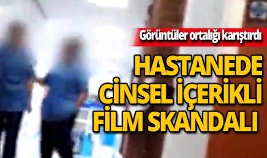 Hastanede cinsel içerikli film skandalı!