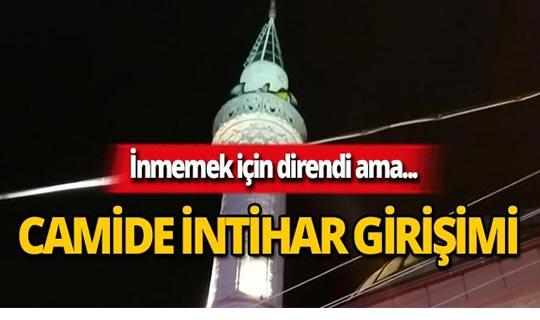 İntihar etmek için çıktığı minarede bayıldı!