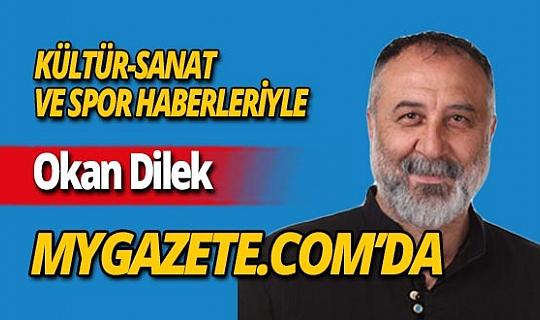 Okan Dilek kültür-sanat ve spor haberleriyle mygazete.com'da