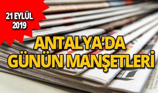 21 Eylül 2019 Antalya'nın yerel gazete manşetleri