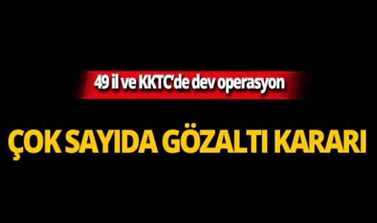 49 il ve KKTC'de dev operasyon!