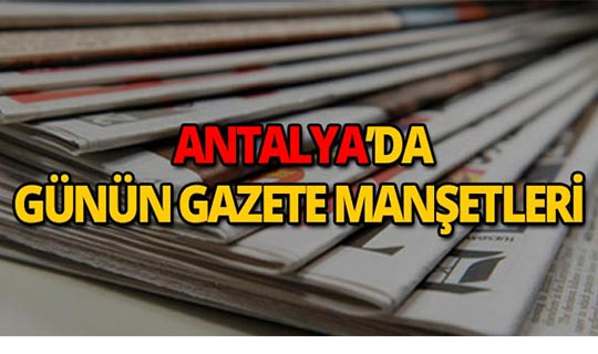 6 Eylül 2019 Antalya'nın yerel gazete manşetleri
