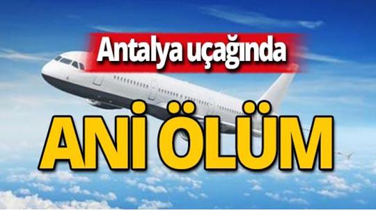 Antalya uçağında rahatsızlanan yolcu hayatını kaybetti