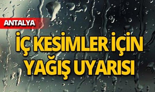 Antalyalılar dikkat! İç kesimler için yağış uyarısı
