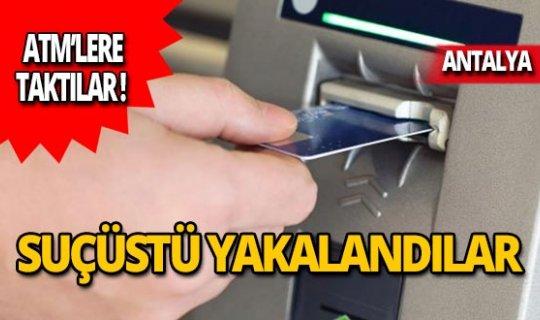 ATM cihazına taktılar, suçüstü yakalandılar!