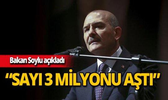 """Bakan Soylu açıkladı: """"Sayı 3 milyonu aştı"""""""