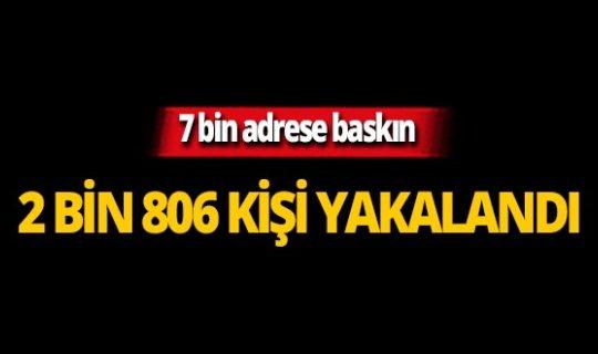 Bakanlık açıkladı: 2 bin 806 şüpheli yakalandı
