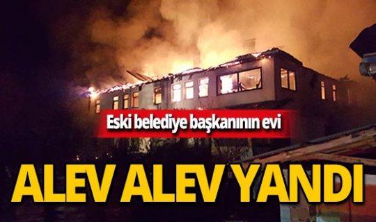 Eski belediye başkanının evi yandı