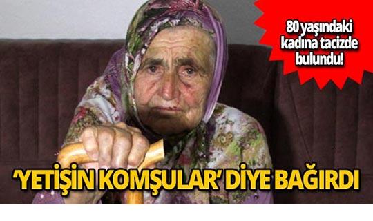 Gece yarısı yaşlı kadının evini bastı!