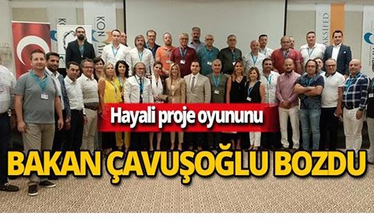 Hayali proje oyununu Mevlüt Çavuşoğlu bozdu