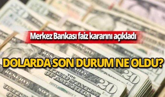 Merkez Bankası faiz kararı sonrası dolarda son durum!