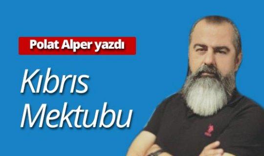 Polat Alper yazdı: Kıbrıs Türk Halkının onurlu duruşu ...