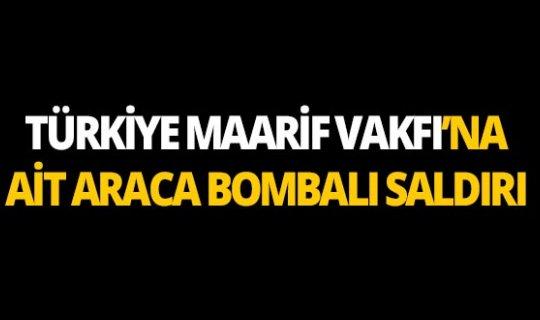 Türkiye Maarif Vakfı'na ait araca bombalı saldırı