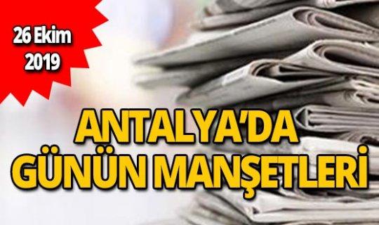 26 Ekim 2019 Antalya'nın yerel gazete manşetleri