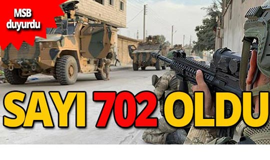 702 terörist etkisiz hale getirildi