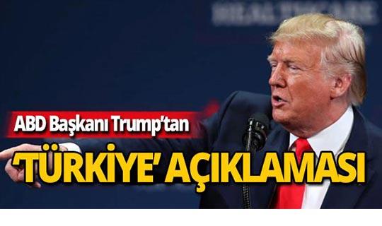 ABD Başkanı Trump'tan Türkiye'ye ilişkin sert ifadeler