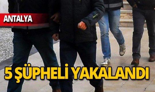 Antalya'da kıskıvrak yakalandılar!