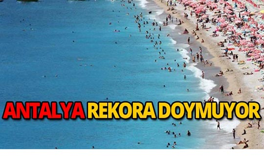 Antalya tüm zamanların rekorunu kırdı!