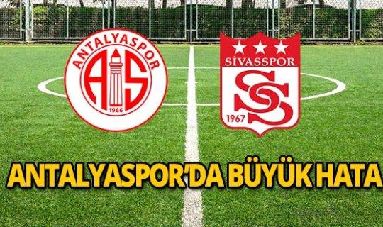 Antalyaspor'da büyük hata!