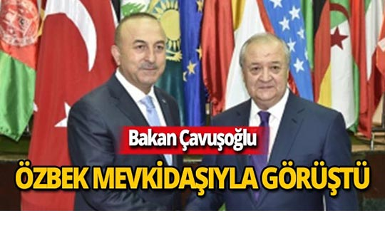 Bakan Çavuşoğlu, Özbekistan Dışişleri Bakanı Kamilov ile bir araya geldi