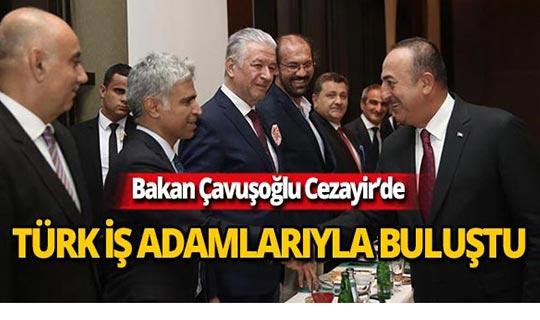 Bakan Çavuşoğlu, Türk iş adamlarıyla bir araya geldi