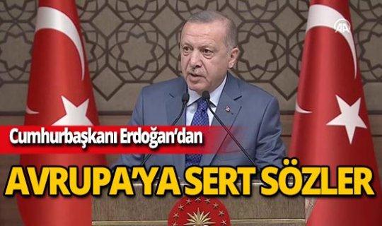 Cumhurbaşkanı Erdoğan'dan Avrupa'ya sert sözler!