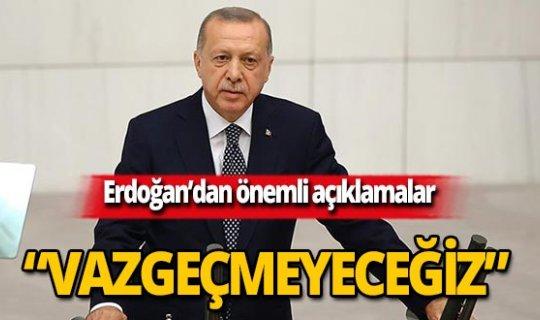 """Cumhurbaşkanı Erdoğan'dan net mesaj: """"Vazgeçmeyeceğiz"""""""