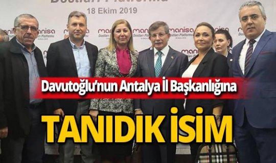 Davutoğlu'nun Antalya İl Başkanlığına tanıdık isim