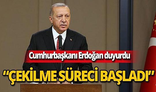 Erdoğan resmen duyurdu: Çekilme süreci başladı