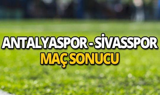 İşte Antalyaspor-Sivasspor maç sonucu!